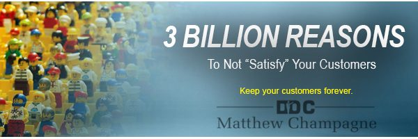 "3 Billion Reasons To Not ""Satisfy"" Your Customers"